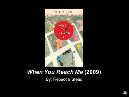 When You Reach Me (2009) By: Rebecca Stead. The time… 1978 The place… Manhattan, NY.