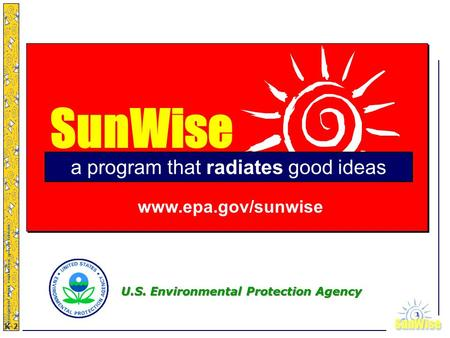 SunWiseSunWise JA K-2 1 SunWise a program that radiates good ideas www.epa.gov/sunwise U.S. Environmental Protection Agency.