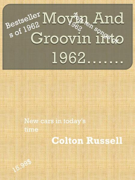 Colton Russell Top ten songs of 1962 Bestseller s of 1962 New cars in today's time 15.99$