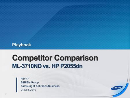 Competitor Comparison ML-3710ND vs. HP P2055dn Rev 1.1 B2B Biz Group Samsung IT Solutions Business 24 Dec. 2010 1 Playbook.
