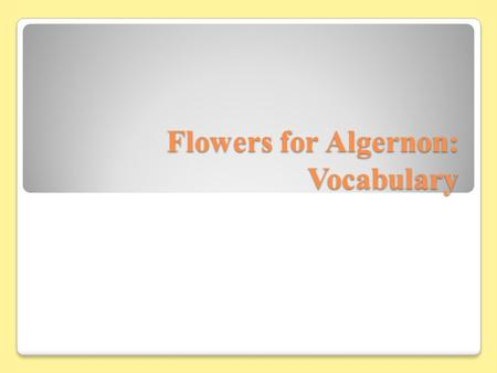 Flowers for Algernon: Vocabulary. Adroit Skillful; adept.