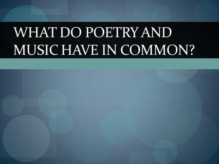 WHAT DO POETRY AND MUSIC HAVE IN COMMON?. Listen to the following song and decide how this could be defined as poetry… If I Had a Million Dollars... List.