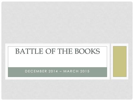 DECEMBER 2014 – MARCH 2015 BATTLE OF THE BOOKS. Extra Curricular Activity Team Competition Fun way to read with friends WHAT IS BATTLE OF THE BOOKS ?