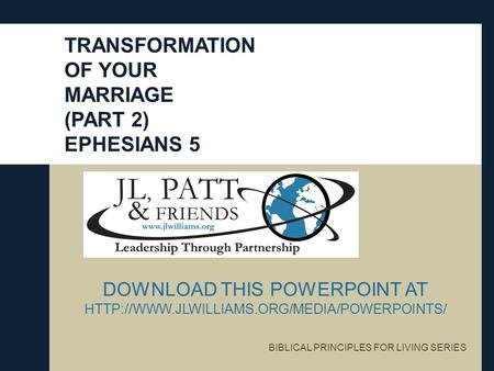 BIBLICAL PRINCIPLES FOR LIVING SERIES DOWNLOAD THIS POWERPOINT AT  TRANSFORMATION OF YOUR MARRIAGE (PART 2)
