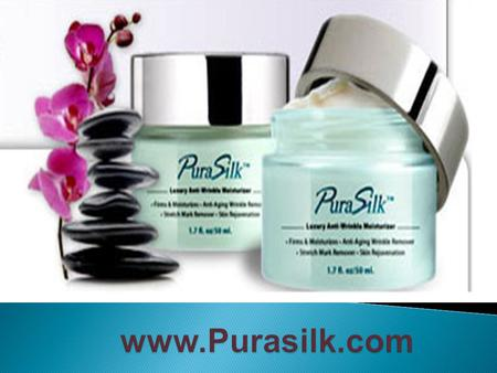 www.Purasilk.com PuraSilk allows you to safely reduce fine lines and wrinkles. Instantly firm, smooth and revitalize your skin and even reduce embarrassing.