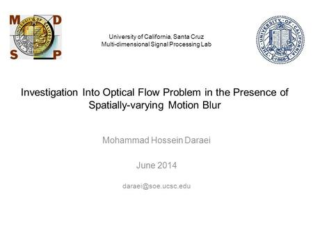 Investigation Into Optical Flow Problem in the Presence of Spatially-varying Motion Blur Mohammad Hossein Daraei June 2014 University.