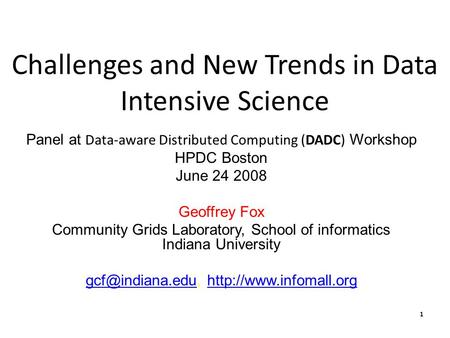 1 Challenges and New Trends in Data Intensive Science Panel at Data-aware Distributed Computing (DADC) Workshop HPDC Boston June 24 2008 Geoffrey Fox Community.