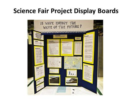 Science Fair Project Display Boards. Key Information For every science fair project, you need to prepare a display board to communicate your work to others.
