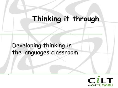 Thinking it through Developing thinking in the languages classroom.