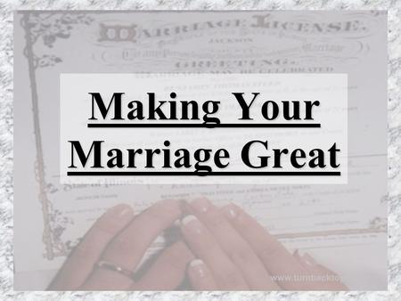Making Your Marriage Great www.turnbacktogod.com.