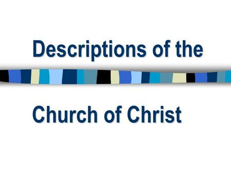 "Descriptions of the Church of Christ. THE CHURCH OF CHRIST THE CHURCH OF CHRIST Not using the word ""church"" like most do (1 Peter 4:11) Not using the."