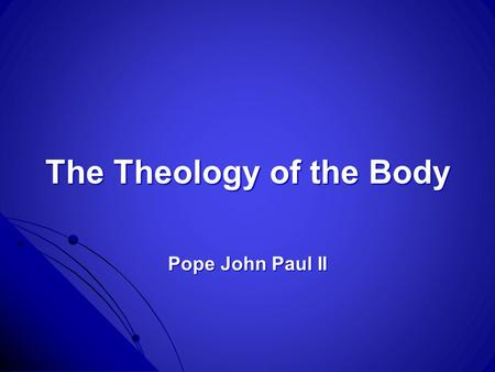 The Theology of the Body Pope John Paul II