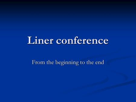Liner conference From the beginning to the end. Liner conference Purposes Purposes Maintain a stable schedule and freight Maintain a stable schedule and.