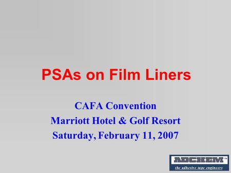 PSAs on Film Liners CAFA Convention Marriott Hotel & Golf Resort Saturday, February 11, 2007.