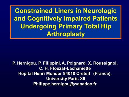 Constrained Liners in Neurologic and Cognitively Impaired Patients Undergoing Primary Total Hip Arthroplasty P. Hernigou, P. Filippini, A. Poignard, X.