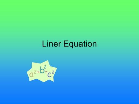 Liner Equation. Equations EQUATION ARE PROBLEMS THAT YOU HAVE TO SOLVE IN THE FUTURE Linear Equations Are Things Like y ÷ 3 = 5 y ÷ 3 × 3 = 5 × 3 y =