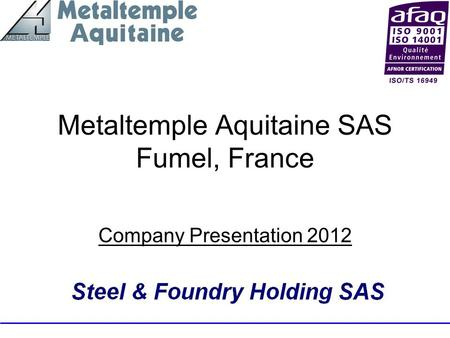 Metaltemple Aquitaine SAS Fumel, France Company Presentation 2012.