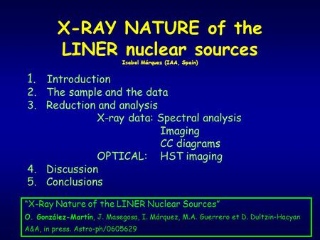 X-RAY NATURE of the LINER nuclear sources Isabel Márquez (IAA, Spain) 1. Introduction 2. The sample and the data 3. Reduction and analysis X-ray data: