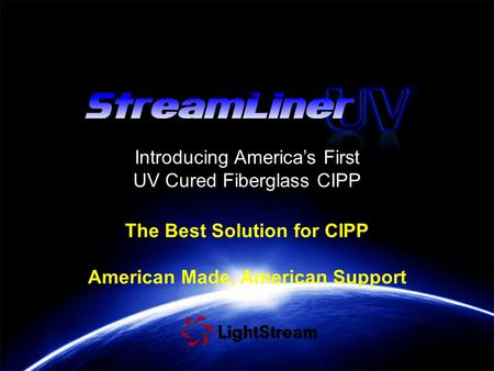 The Best Solution for CIPP American Made, American Support Introducing America's First UV Cured Fiberglass CIPP.
