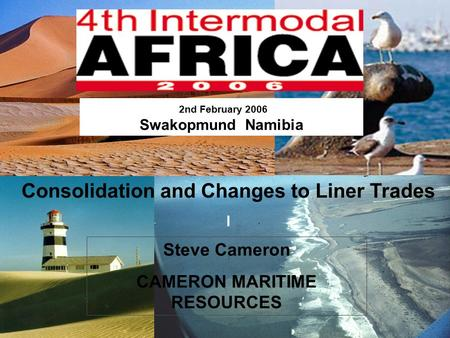 CMR 1 2nd February 2006 Swakopmund Namibia Steve Cameron CAMERON MARITIME RESOURCES Consolidation and Changes to Liner Trades l.