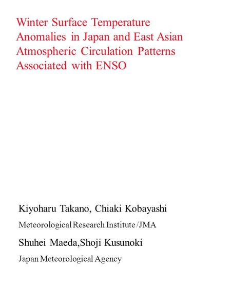 Winter Surface Temperature Anomalies in Japan and East Asian Atmospheric Circulation Patterns Associated with ENSO Kiyoharu Takano, Chiaki Kobayashi Meteorological.