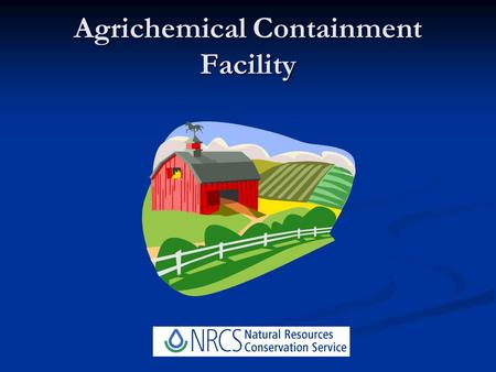 Agrichemical Containment Facility. NRCS Standard Practice 702 NRCS Practice Standard 702 AGRICHEMICAL CONTAINMENT FACILITY MDA REG. 640 Commercial Pesticide.