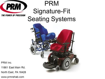 PRM Signature-Fit Seating Systems PRM Inc. 11861 East Main Rd. North East, PA 16428 www.prmrehab.com.