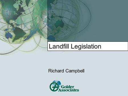 Landfill Legislation Richard Campbell. INTRODUCTION  Prior to the mid-1980's, waste disposal sites were: sites that no one wanted, ie they were holes.