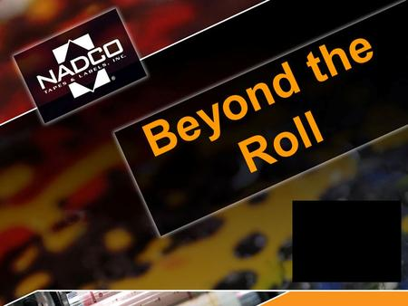 "Beyond the Roll. Double Coated Tapes -Sizes range in width from 1/8"" to 54"" to any length -Double Coated tapes can be die cut to any shape -3"" or 1"" ID."