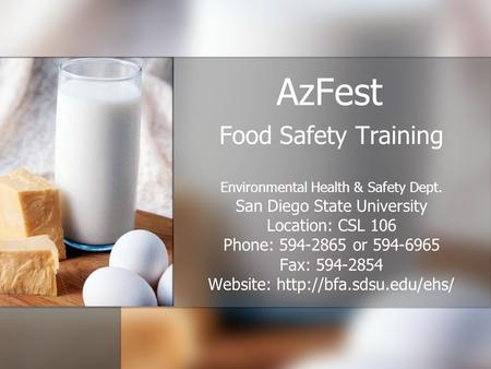 AzFest Food Safety Training Environmental Health & Safety Dept. San Diego State University Location: CSL 106 Phone: 594-2865 or 594-6965 Fax: 594-2854.