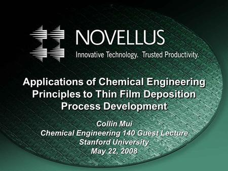 Applications of Chemical Engineering Principles to Thin Film Deposition Process Development Collin Mui Chemical Engineering 140 Guest Lecture Stanford.
