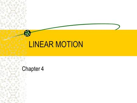 LINEAR MOTION Chapter 4.