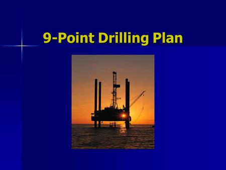 9-Point Drilling Plan 9-Point Drilling Plan. Presentation Goals To Describe a Drilling Plan That… Is in compliance with Order #1. Is in compliance with.