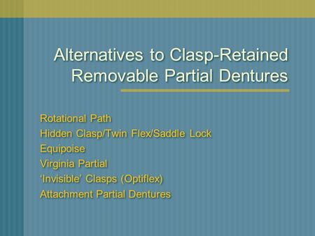 Alternatives to Clasp-Retained Removable Partial Dentures