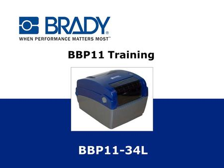 BBP11 Training BBP11-34L. Printer Topics  Overview  Printer Setup – Labels, Ribbon, Sensor Position  Calibration (Power on Utilities and Diagnostic.