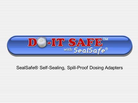 SealSafe® Self-Sealing, Spill-Proof Dosing Adapters