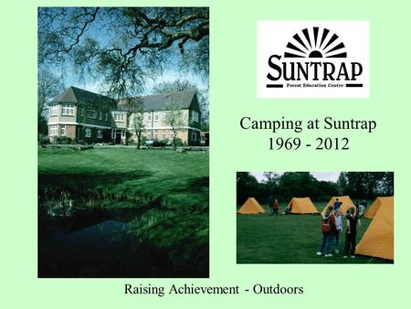Camping at Suntrap 1969 - 2012 Raising Achievement - Outdoors.