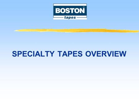 SPECIALTY TAPES OVERVIEW. Pressure sensitive adhesive Technology Emulsion acrylic Water soluble acrylic Silicone Latex rubber Hot melt rubber Solvent.
