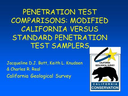 PENETRATION TEST COMPARISONS: MODIFIED CALIFORNIA VERSUS STANDARD PENETRATION TEST SAMPLERS Jacqueline D.J. Bott, Keith L. Knudsen & Charles R. Real California.