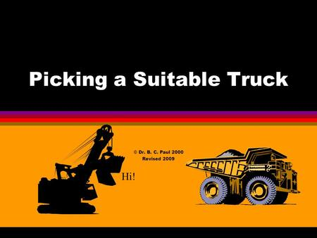 Picking a Suitable Truck © Dr. B. C. Paul 2000 Revised 2009 Hi!
