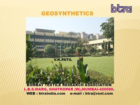 BOMBAY TEXTILE RESEARCH ASSOCIATION L.B.S.MARG, GHATKOPAR (W),MUMBAI-400086. WEB : btraindia.com   GEOSYNTHETICS V.K.PATIL.