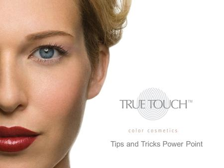 Tips and Tricks Power Point. True Touch Complexion Products What is your coverage preference?