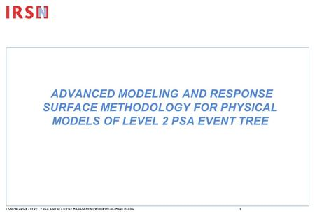 CSNI/WG-RISK – LEVEL 2 PSA AND ACCIDENT MANAGEMENT WORKSHOP – MARCH 20041 ADVANCED MODELING AND RESPONSE SURFACE METHODOLOGY FOR PHYSICAL MODELS OF LEVEL.