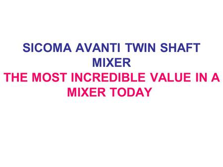 SICOMA AVANTI TWIN SHAFT MIXER THE MOST INCREDIBLE VALUE IN A MIXER TODAY.