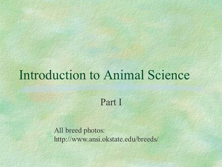 Introduction to Animal Science Part I All breed photos:
