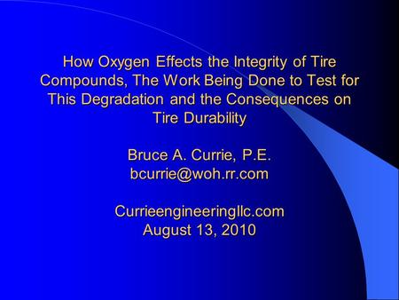 How Oxygen Effects the Integrity of Tire Compounds, The Work Being Done to Test for This Degradation and the Consequences on Tire Durability Bruce A. Currie,