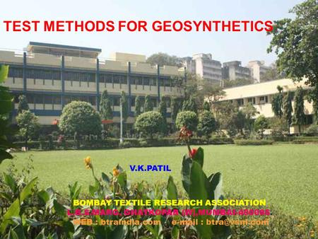 BOMBAY TEXTILE RESEARCH ASSOCIATION L.B.S.MARG, GHATKOPAR (W),MUMBAI-400086. WEB : btraindia.com   V.K.PATIL TEST METHODS FOR GEOSYNTHETICS.