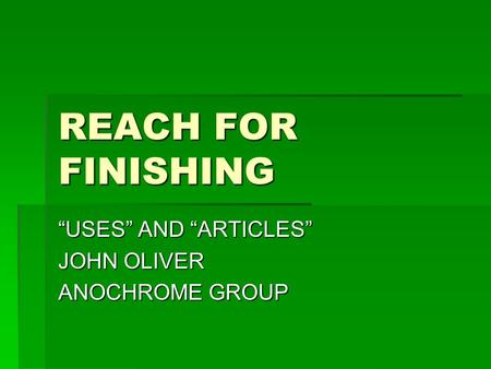 "REACH FOR FINISHING ""USES"" AND ""ARTICLES"" JOHN OLIVER ANOCHROME GROUP."