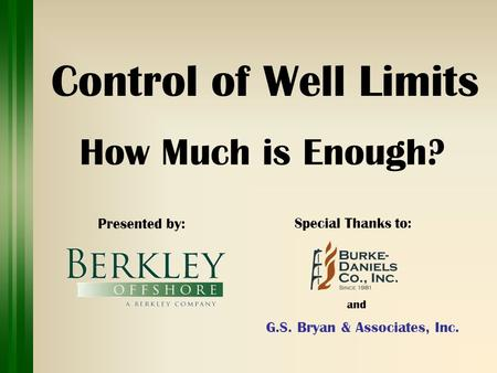 Control of Well Limits How Much is Enough? Presented by : Special Thanks to: G.S. Bryan & Associates, Inc. and.