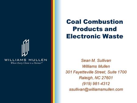 Coal Combustion Products and Electronic Waste Sean M. Sullivan Williams Mullen 301 Fayetteville Street, Suite 1700 Raleigh, NC 27601 (919) 981-4312